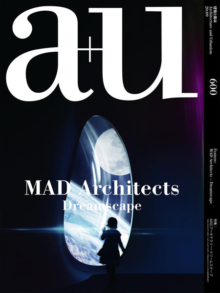 A+U 600 20:09: Mad Architects Dreamscape