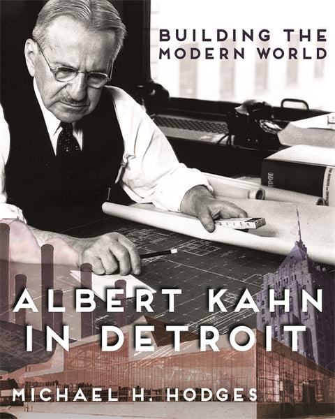 Building the Modern World Albert Kahn in Detroit