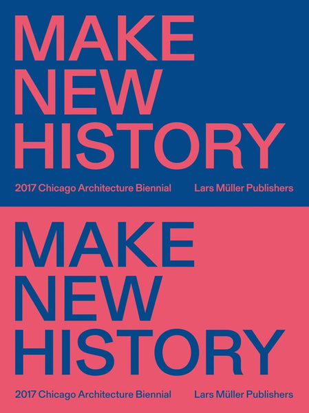 Make New History Chicago Architecture Biennial 2017