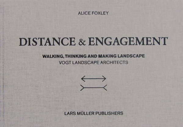 Distance and Engagement:  Walking, Thinking and Making Landscape - Vogt Landscape Architects