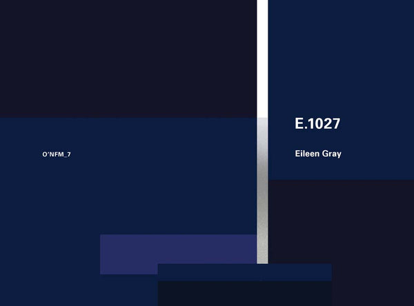 Eileen Gray: E.1027, 1926–1929. O'Neil Ford Monograph Series, Vol. 7