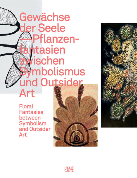 Gewächse der Seele: Floral Fantasies between Symbolism and Outsider Art