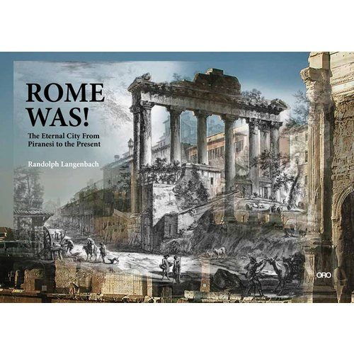 Rome Was!: The Eternal City, from Piranesi to the Present
