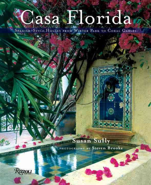 Casa Florida . Spanish-Style Houses from Winter Park to Coral Gables