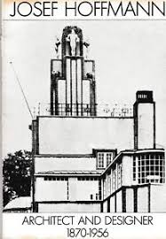 Josef Hoffman : Architect and Designer 1870-1956