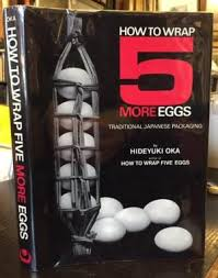 How to Wrap Five More Eggs: Traditional Japanese Packaging.