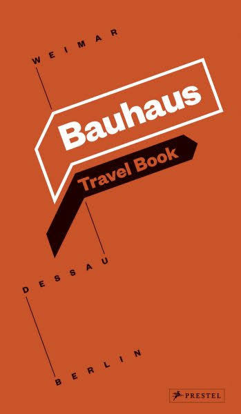 Bauhaus Travel Book: Weimar Dessau Berlin