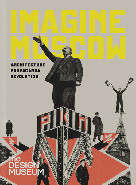 Imagine Moscow Architecture Propaganda Revolution