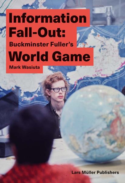 Information Fall-Out: Buckminster Fuller's World Game