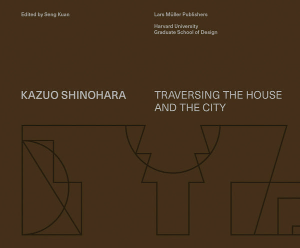 Kazuo Shinohara: Traversing The House And The City