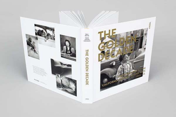 The Golden Decade  Photography At The California School Of Fine Arts 1945-55