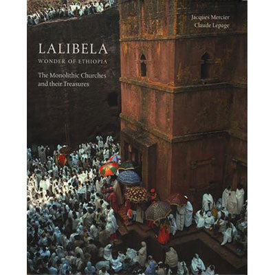 Lalibela: Wonder of Ethiopia The Monolithic Churches of Ethiopia