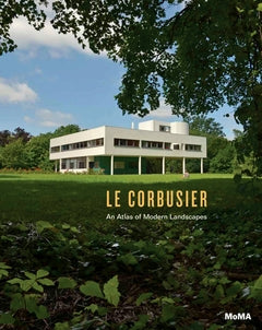 Le Corbusier: An Atlas of Modern Landscapes.