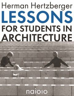 Lessons For Students In Architecture   Herman Hertzberger