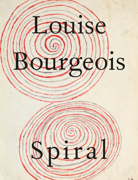 Louise Bourgeois: Spiral