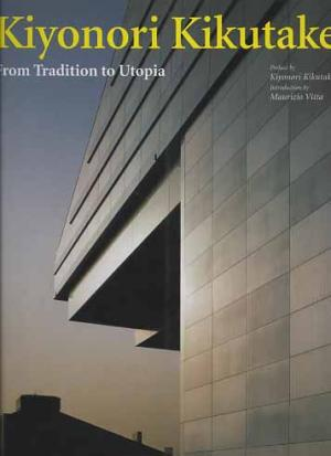 Kiyonori Kikutake. From Tradition to Utopia