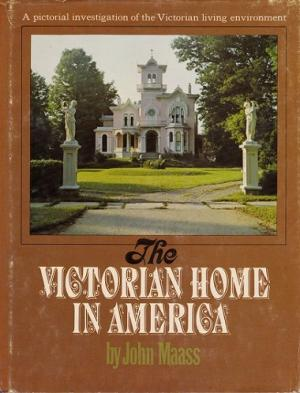The Victorian Home in America: A Pictorial Investigation of the Victorian Living Enviroment.