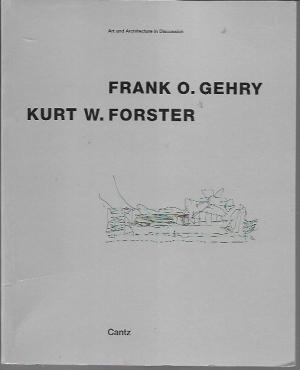Frank O. Gehry / Kurt W. Forster: Art and Architecture in Discussion
