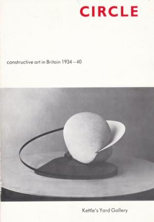 Circle. Constructive Art in Britain 1934-40