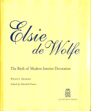 Elsie de Wolfe  The Birth of Modern Interior Decoration