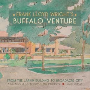 Frank Lloyd Wright's  Buffalo Venture    From The Larkin Building To Broadacre City