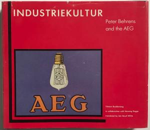 Industriekultur:  Peter Behrens and the AEG, 1907-1914