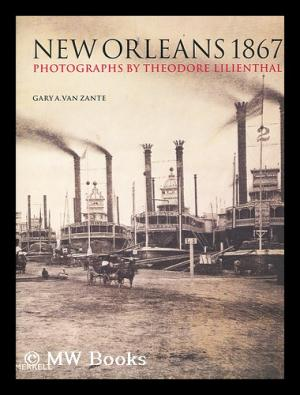 New Orleans 1867: Photographs by Theodore Lilienthal