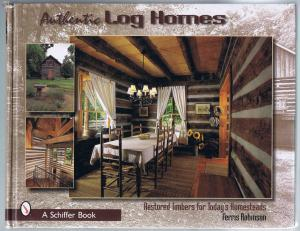 Authentic Log Homes: Restored Timbers for Today's Homesteads.
