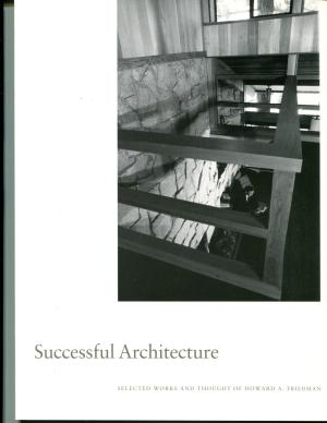 Successful Architecture: Selected Works and Thought of Howard A. Friedman