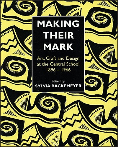 Making Their Mark: Art, Craft and Design at the Central School 1896 - 1966