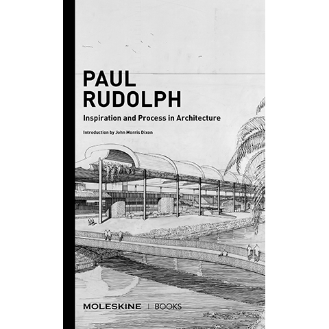 Paul Rudolph : Inspiration and Process in Architecture