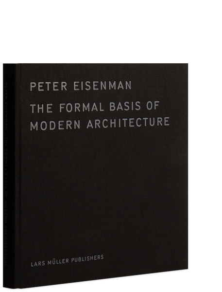 Peter Eisenman: The Formal Basis of Modern Architecture