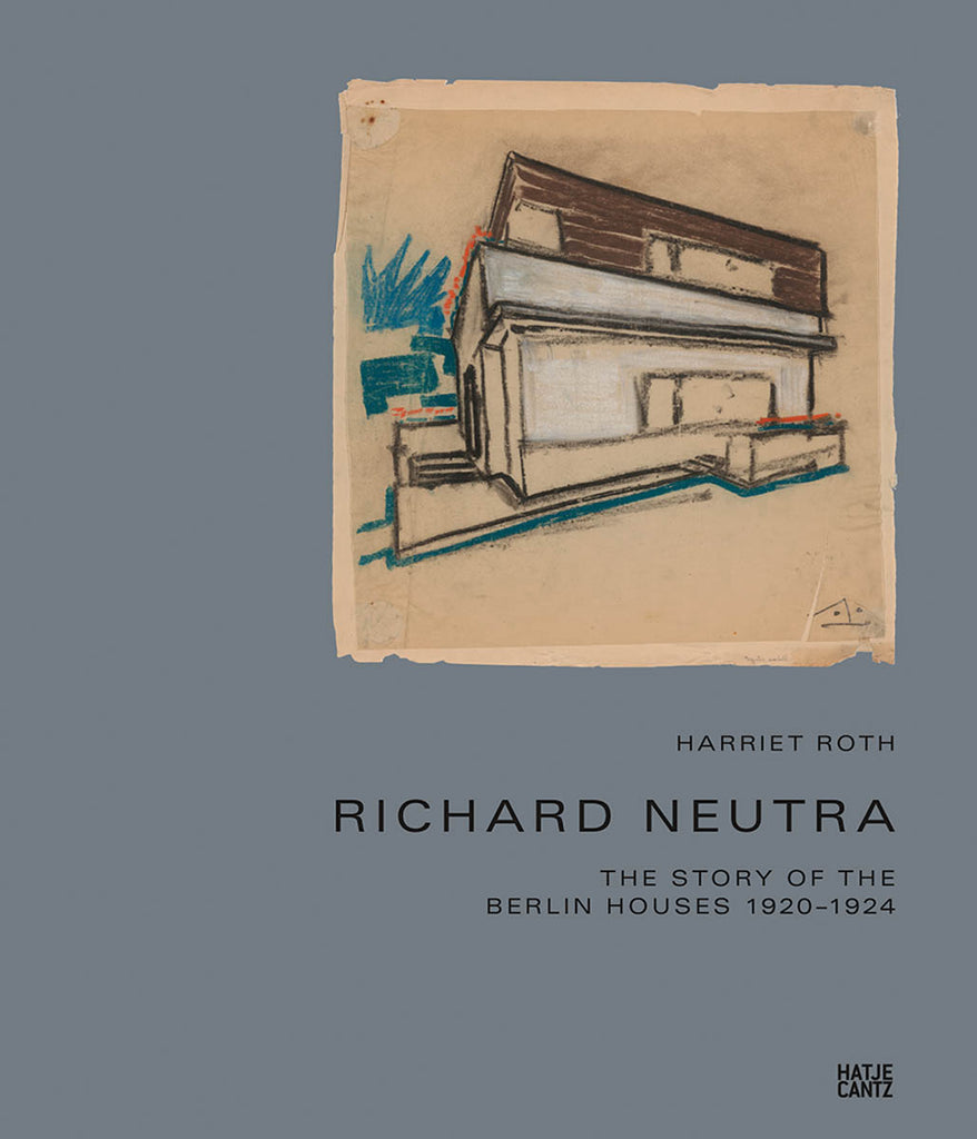 Richard Neutra: The Story of the Berlin Houses 1920–1924