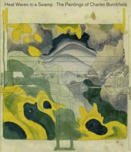 Heat Waves in a Swamp: The Paintings of Charles Burchfield