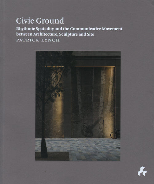 Civic Ground: Rhythmic Spatiality and the Communicative Movement between Architecture, Sculpture and Site