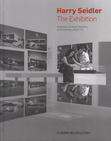 Harry Seidler: The Exhibition: Organizing, Curating, Designing, and Producing a World Tour