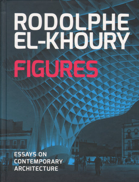 Figures Essays on Contemporary Architecture