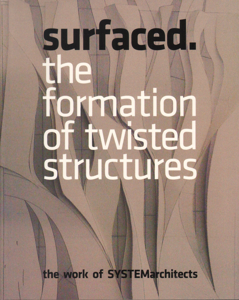 Surfaced: The Formation of Twisted Structures. The Work of SYSTEMarchitects