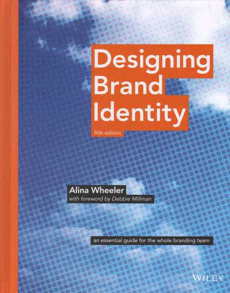 Designing Brand Identity: A Complete Guide to Creating, Building, and Maintaining Strong Brands, 5th Edition