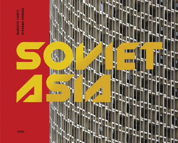 Soviet Asia: Soviet Modernist Architecture in Central Asia