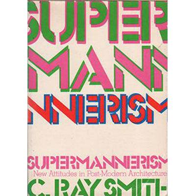 Supermannerism: New Attitudes in Post-Modern Architecture