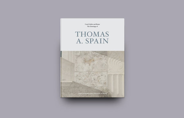Coral Gables & Rome | The Drawings of Thomas A. Spain