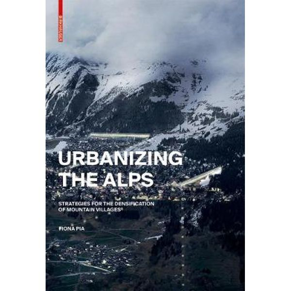Urbanizing the Alps: Strategies for the Densification of Mountain Villages
