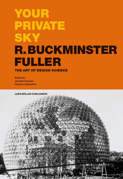 Your Private Sky R. Buckminster Fuller  The Art of Design Science