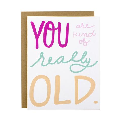 You Are Kind Of Really Old Greeting Card