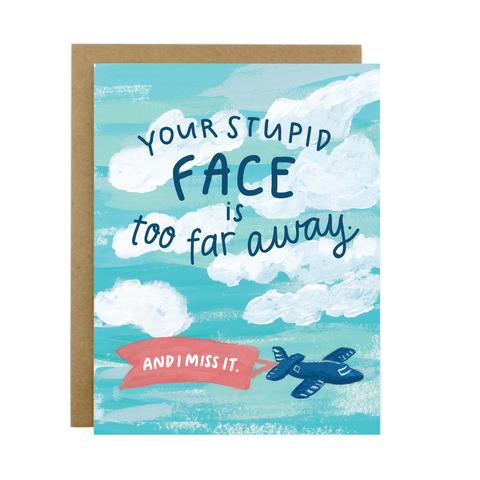 Your Stupid Face Is Too Far Away Greeting Card