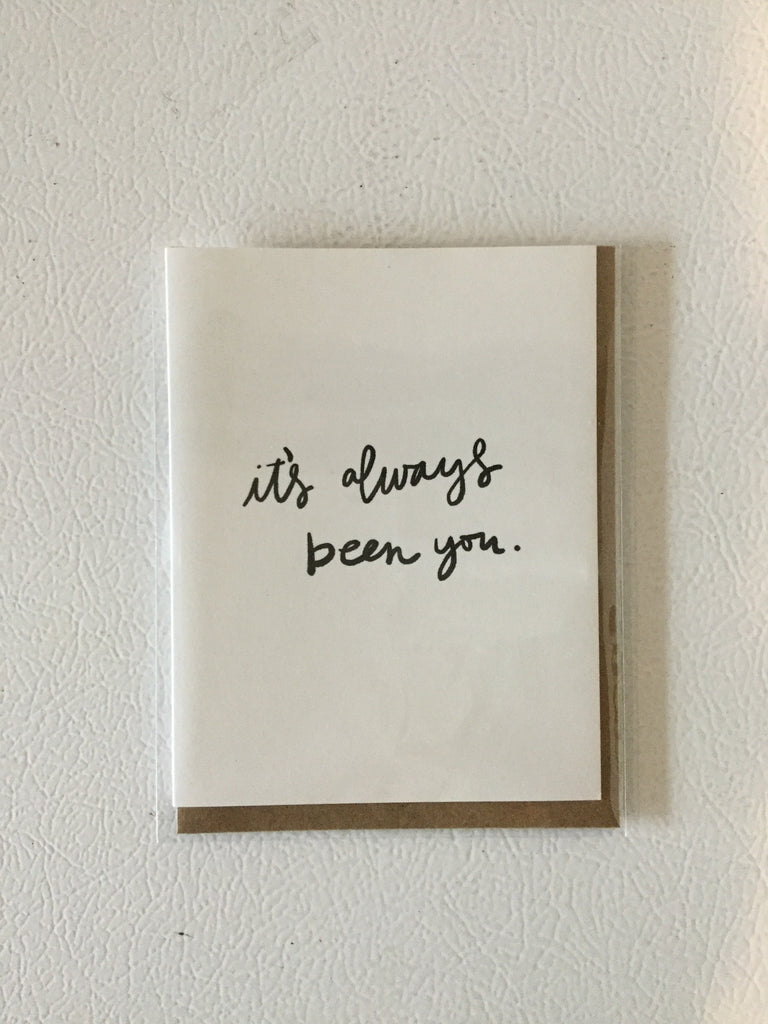It's Always Been You - Greeting Card