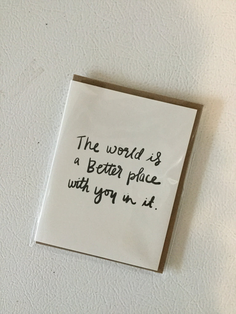 The World Is A Better Place With You In It - Greeting Card
