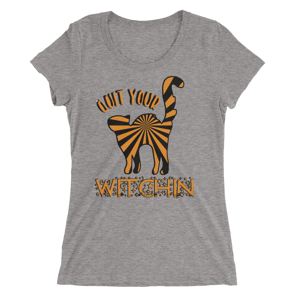 Quit Your Witchin Fitted Girlie Tee