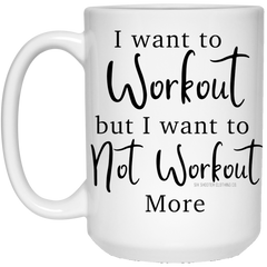 I Want to Not Workout 15 oz. Coffee Mug